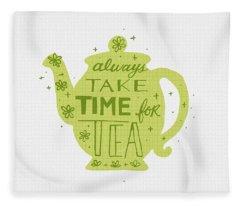Always Take Time For Tea Fleece Blanket