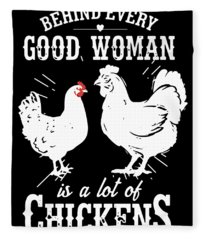 Behind Every Good Woman Is A Lot Of Chicken Fleece Blanket