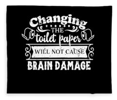 Changing The Toilet Paper Won't Cause Brain Damage Fleece Blanket