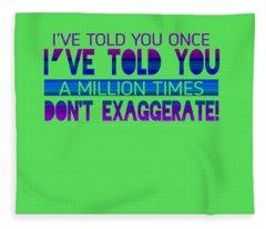 Don't Exaggerate Fleece Blanket