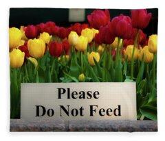 Dont Feed The Tulips Fleece Blanket