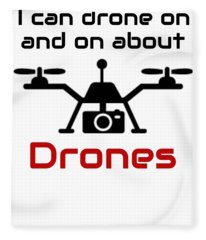 Drone Pilot I Can Drone On And On Drone Lover Fleece Blanket