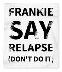 Frankie Say Relapse - Don't Do It Fleece Blanket