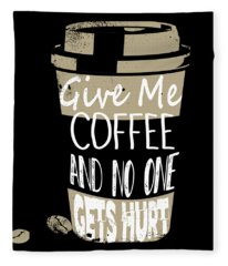 Give Me Coffee And No One Gets Hurt Fleece Blanket