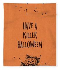 Halloween Have A Killer Halloween Fleece Blanket