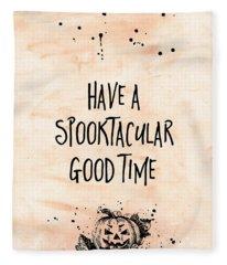 Halloween Have A Spooktakular Good Time Fleece Blanket