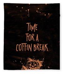 Halloween Time For A Coffin Break Fleece Blanket