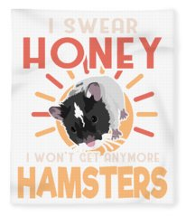 Hamster Lover I Swear Honey I Wont Get Any More Hamsters Fleece Blanket