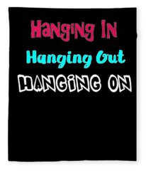 Hanging In Hanging Out Hanging On Fleece Blanket