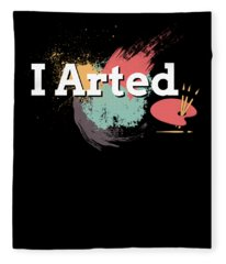 Funny I Arted Artist Joke Artistic Painting Pun Fleece Blanket
