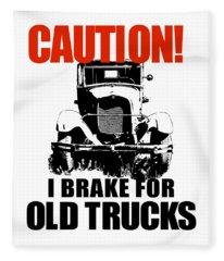 I Brake For Old Trucks Fleece Blanket