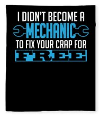 I Didnt Become A Mechanic To Fix Crap For Free Fleece Blanket