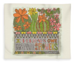 I Perhaps Owe Having Become A Painter To Flowers Fleece Blanket