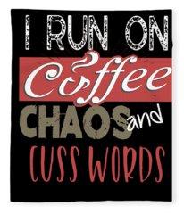 I Run On Coffee Chaos And Cuss Words Funny Fleece Blanket