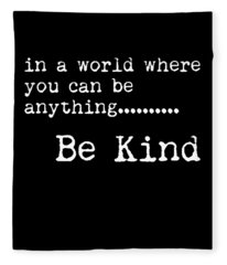 In A World Where You Can Be Anything, Be Kind - Motivational Quote Print - Typography Poster 2 Fleece Blanket