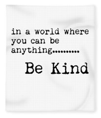 In A World Where You Can Be Anything, Be Kind - Motivational Quote Print - Typography Poster Fleece Blanket