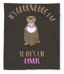 It's Groundhog Day So Let's Eat Donuts Fleece Blanket