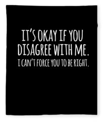 Its Okay If You Disagree With Me Fleece Blanket