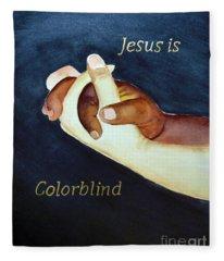 Jesus Is Colorblind Fleece Blanket