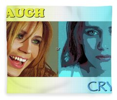 Or Series - Laugh Or Cry Fleece Blanket