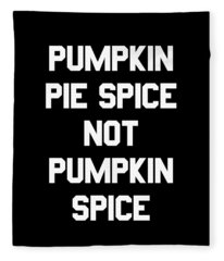 Pumpkin Pie Spice Not Pumpkin Spice Fleece Blanket