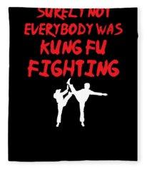 Surely Not Everybody Was Kung Fu Fighting Fleece Blanket