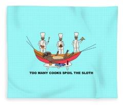 Too Many Cooks Spoil The Sloth Fleece Blanket