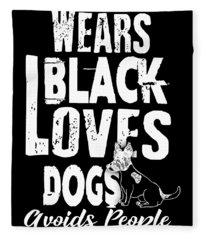 Wears Black Loves Dogs Avoids People Fleece Blanket
