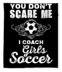 Cute You Dont Scare Me I Coach Girls Soccer Fleece Blanket