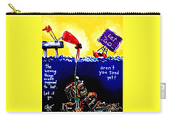 Aren't You Tired Yet? Carry-all Pouch by Jackie Carpenter