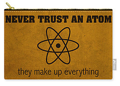 Never Trust An Atom They Make Up Everything Humor Art Carry-all Pouch
