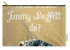 What Would Jimmy Buffett Do Carry-all Pouch