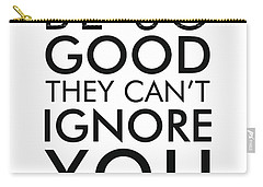 Be So Good They Can't Ignore You - Minimalist Print - Typography - Quote Poster Carry-all Pouch