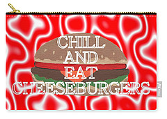 Chill And Eat Cheeseburgers Carry-all Pouch by Kathleen Sartoris