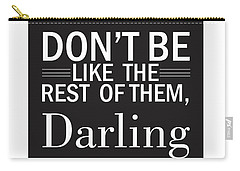 Don't Be Like The Rest Of Them, Darling Carry-all Pouch