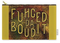 Carry-all Pouch featuring the digital art Gold Fuhgeddaboudit by Megan Dirsa-DuBois