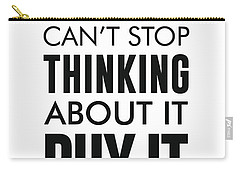 If You Can't Stop Thinking About It, Buy It - Minimalist Print - Typography - Quote Poster Carry-all Pouch