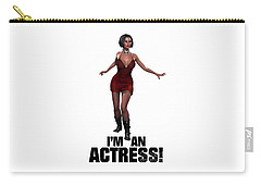I'm An Actress Carry-all Pouch