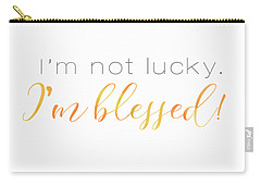 I'm Not Lucky. I'm Blessed. Carry-all Pouch