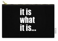 It Is What It Is On Black Carry-all Pouch