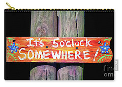 It's Five O'clock Somewhere Carry-all Pouch by Lynn Bolt