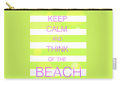 Carry-all Pouch featuring the digital art Keep Calm And Think Of The Beach by Anthony Fishburne