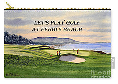 Carry-all Pouch featuring the painting Let-s Play Golf At Pebble Beach by Bill Holkham