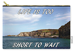 Life Is Too Short To Wait Carry-all Pouch