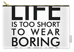 Life Is Too Short To Wear Boring Clothes - Minimalist Print - Typography - Quote Poster Carry-all Pouch