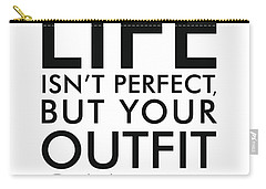 Life Isn't Perfect, But Your Outfit Can Be - Minimalist Print - Typography - Quote Poster Carry-all Pouch
