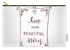 Live Your Beautiful Story Carry-all Pouch by Elizabeth Robinette Tyndall