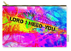 Lord I Need You N Carry-all Pouch