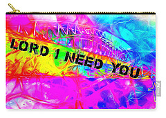 Lord I Need You Time Carry-all Pouch