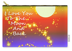 Carry-all Pouch featuring the digital art Love You To The Moon And Back by Kathleen Sartoris